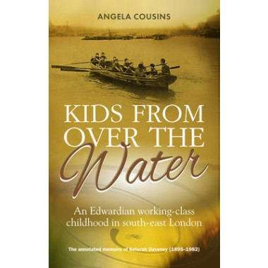Kids From Over The Water :An Edwardian working-class childhood in south-east London