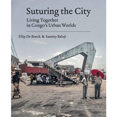 Suturing the City :Living Together in Congo's Urban Worlds
