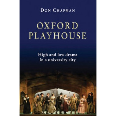 Oxford Playhouse :High and Low Drama in a University City