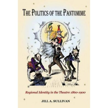 The Politics of the Pantomime :Regional Identity in the Theatre, 1860-1900