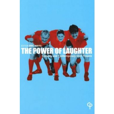 The Power of Laughter :Comedy and Contemporary Irish Theatre
