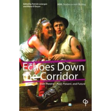 Echoes Down the Corridor :Irish Theatre - Past, Present, and Future