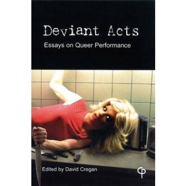 Deviant Acts :Essays on Queer Performance