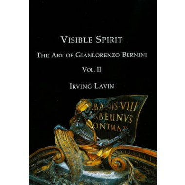 Visible Spirit :The Art of Gian Lorenzo Bernini :Volume II