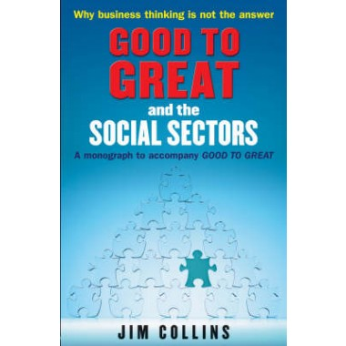 Good to Great and the Social Sectors :A Monograph to Accompany Good to Great
