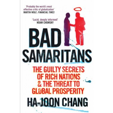 Bad Samaritans :The Guilty Secrets of Rich Nations and the Threat to Global Prosperity