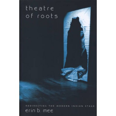 Theatre of Roots - Redirecting the Modern Indian Stage
