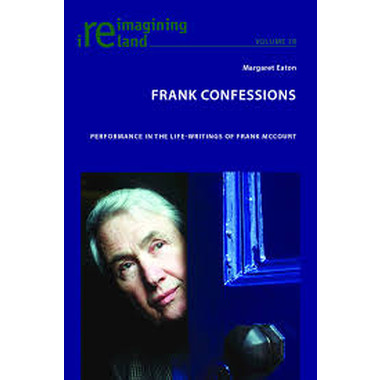 Frank Confessions :Performance in the Life-Writings of Frank McCourt