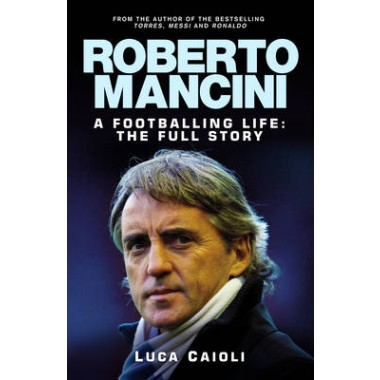 Roberto Mancini :A Footballing Life: The Full Story