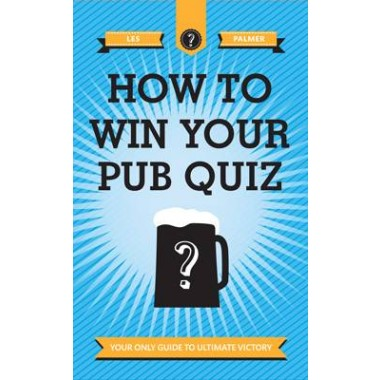 How To Win Your Pub Quiz :Your only guide to ultimate victory