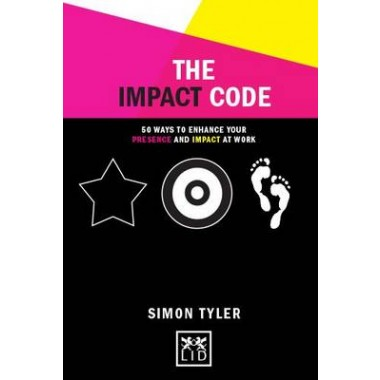 The Impact Code :50 Ways to Enhance Your Presence and Impact at Work