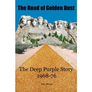The Road of Golden Dust :The Deep Purple Story 1968-76