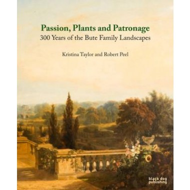 Passion, Plants and Patronage :300 Years of the Bute Family Landscapes