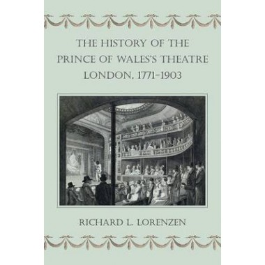 The History of the Prince of Waless Theatre, London, 1771-1903