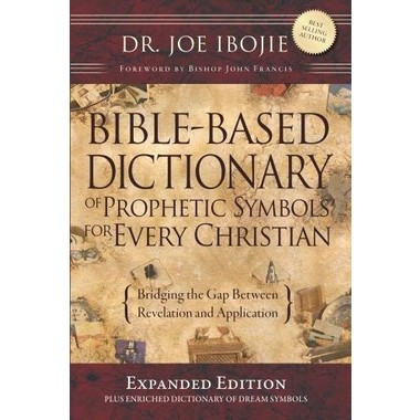 BIBLE Bible Based Dictionary for Prophetic Symbols for Every Christian - Expanded Edition :Bridging the gap between revelation and application