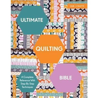 Ultimate Quilting Bible :A Complete Reference with Step-by-Step Techniques