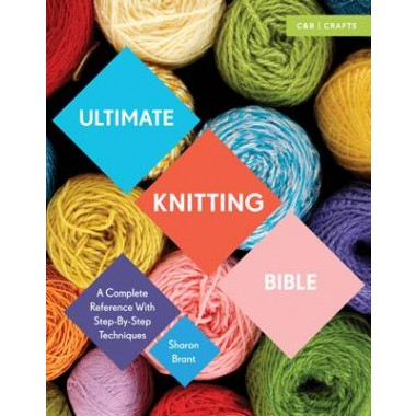 Ultimate Knitting Bible :A Complete Reference with Step-by-Step Techniques