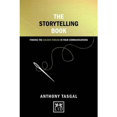 The Storytelling Book :Finding the Golden Thread in Your Communications