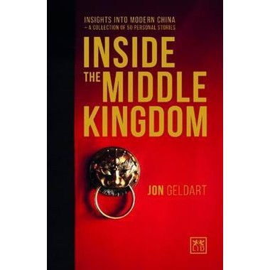 Inside the Middle Kingdom :Insights into Modern China a Collection of 50 Personal Stories
