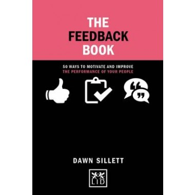 The Feedback Book :50 Ways to Motivate and Improve the Performance of Your People