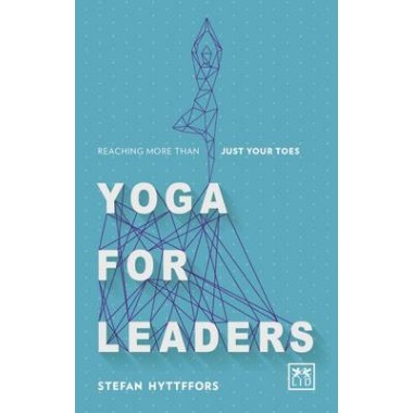 Yoga for Leaders :How to Manage Self-Disruption in a World of Self-Destruction