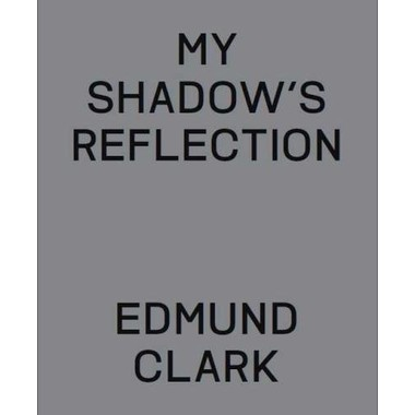 My Shadow's Reflection :Edmund Clark