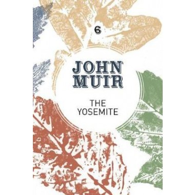 The Yosemite :John Muir's quest to preserve the wilderness