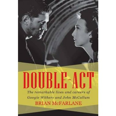 Double Act :The Remarkable Lives & Careers of Googie Withers & John McCallum