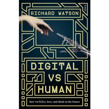 Digital vs Human :how well live, love, and think in the future