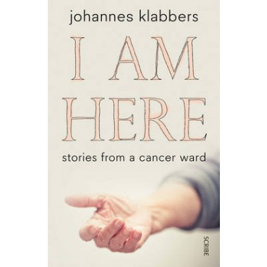 I Am Here :stories from a cancer ward