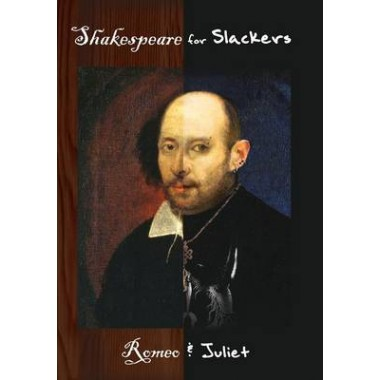 Shakespeare for Slackers :Romeo and Juliet