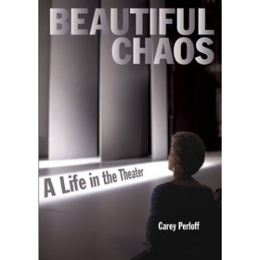 Beautiful Chaos :A Life in the Theater