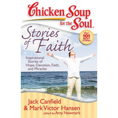 Chicken Soup for the Soul: Stories of Faith :Inspirational Stories of Hope, Devotion, Faith and Miracles