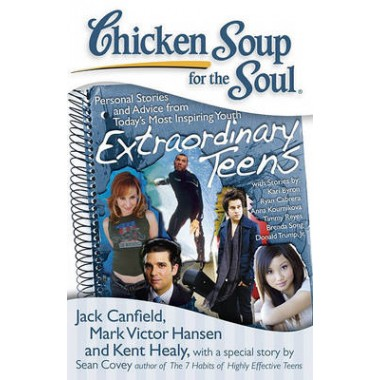 Chicken Soup for the Soul: Extraordinary Teens :Personal Stories and Advice from Today's Most Inspiring Youth