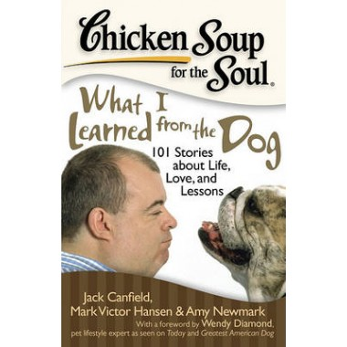 Chicken Soup for the Soul: What I Learned from the Dog :101 Stories About Life, Love, and Lessons