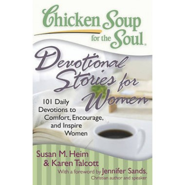 Chicken Soup for the Soul: Devotional Stories for Women :101 Daily Devotions to Comfort, Encourage and Inspire Women