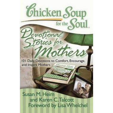 Chicken Soup for the Soul: Devotional Stories for Mothers :101 Daily Devotions to Comfort, Encourage, and Inspire Mothers