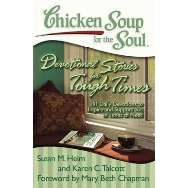 Chicken Soup for the Soul: Devotional Stories for Tough Times :101 Daily Devotions to Inspire and Support You in Times of Need