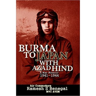 Burma to Japan with Azad Hind :A War Memoir 1941-1944