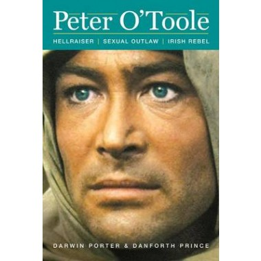 Peter OToole :Hellraiser, Sexual Outlaw, Irish Rebel