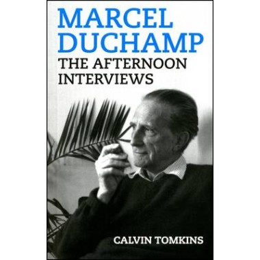 Marcel Duchamp :The Afternoon Interviews