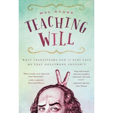 Teaching Will :What Shakespeare and 10 Kids Gave Me That Hollywood Couldn't