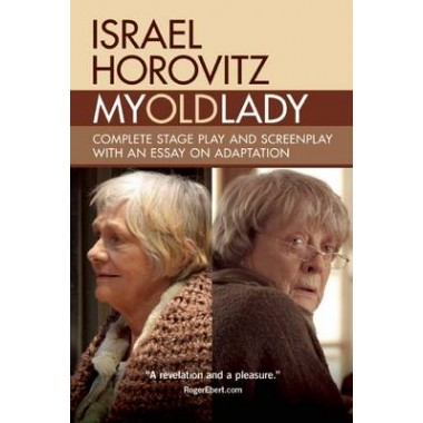 My Old Lady :Complete Stage Play and Screenplay with an Essay on Adaptation