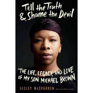 Tell The Truth & Shame The Devil :The Life, Legacy, and Love of My Son Michael Brown