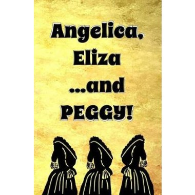 Angelica, Eliza ...and Peggy :Blank Journal and Musical Theater Gift