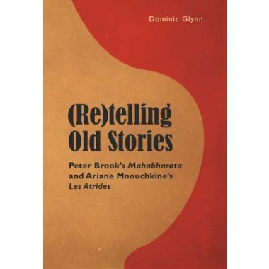 (Re)telling Old Stories :Peter Brook's  Mahabharata  and Ariane Mnouchkine's  Les Atrides