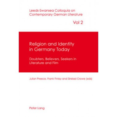 Religion and Identity in Germany Today :Doubters, Believers, Seekers in Literature and Film