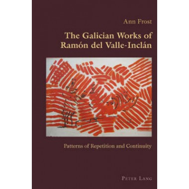 The Galician Works of Ramon del Valle-Inclan :Patterns of Repetition and Continuity