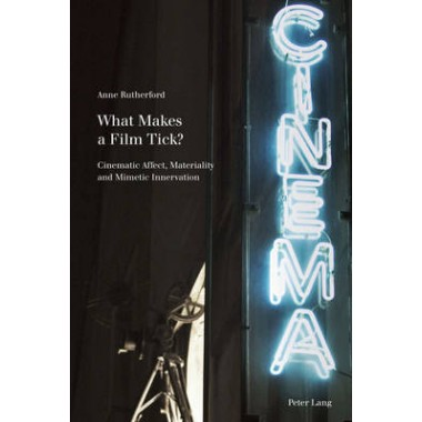What Makes a Film Tick? :Cinematic Affect, Materiality and Mimetic Innervation