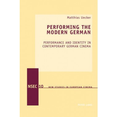 Performing the Modern German :Performance and Identity in Contemporary German Cinema